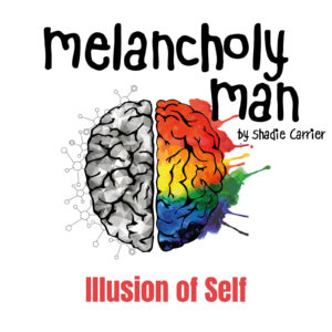 Melancholy Man #3 Illusion of Self