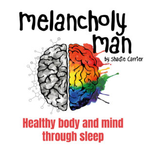 Melancholy Man #5 - Healthy body and mind through sleep