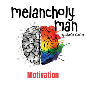 Melancholy Man #6 - Motivation