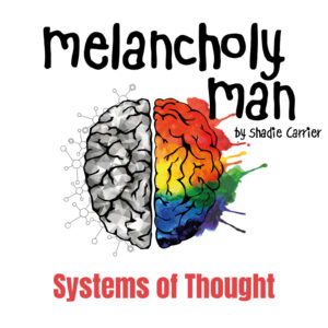 Melancholy Man #1 - Systems of Thought